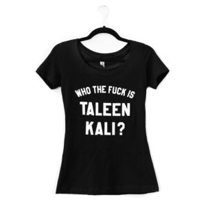 Who the Fuck is Taleen Kali T-shirt